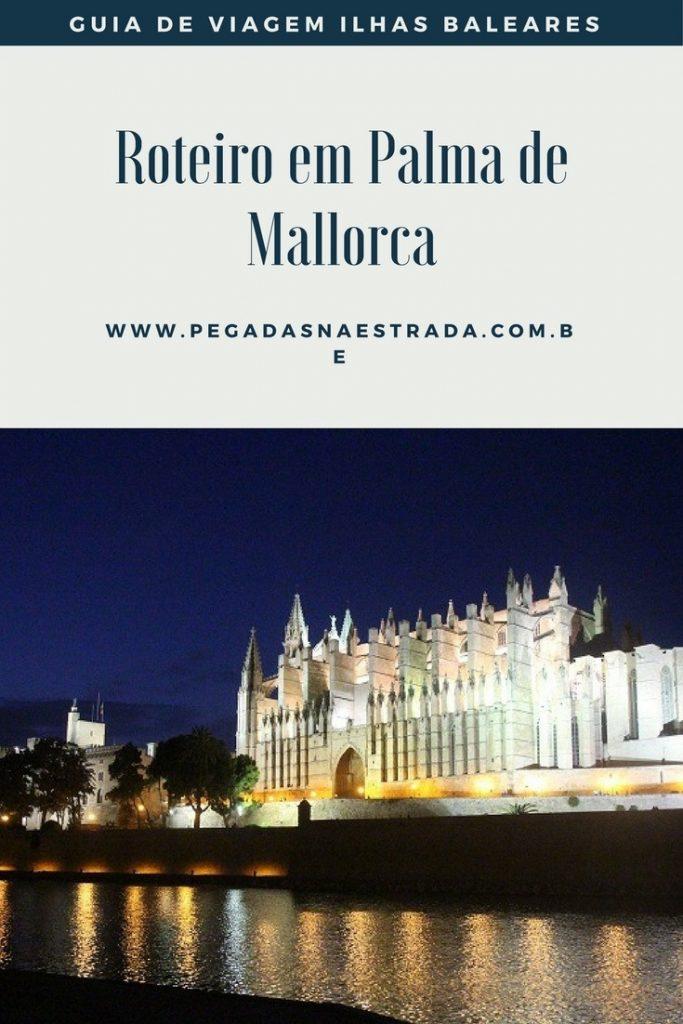 Conheça Palma de Mallorca, a porta de entrada para a maior das Ilhas Baleares. Roteiro completo, dicas de hospedagem e muito mais.